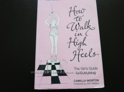 Камилла Мортон, Как ходить на высоких каблуках книга на английском языке